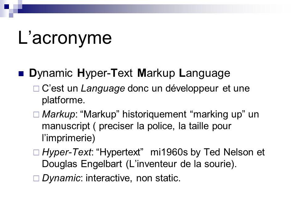 Lacronyme Dynamic Hyper-Text Markup Language Cest un Language donc un développeur et une platforme.