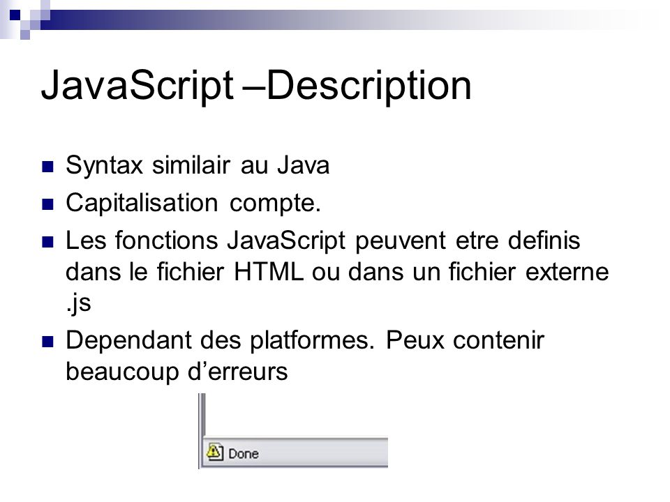 JavaScript –Description Syntax similair au Java Capitalisation compte.