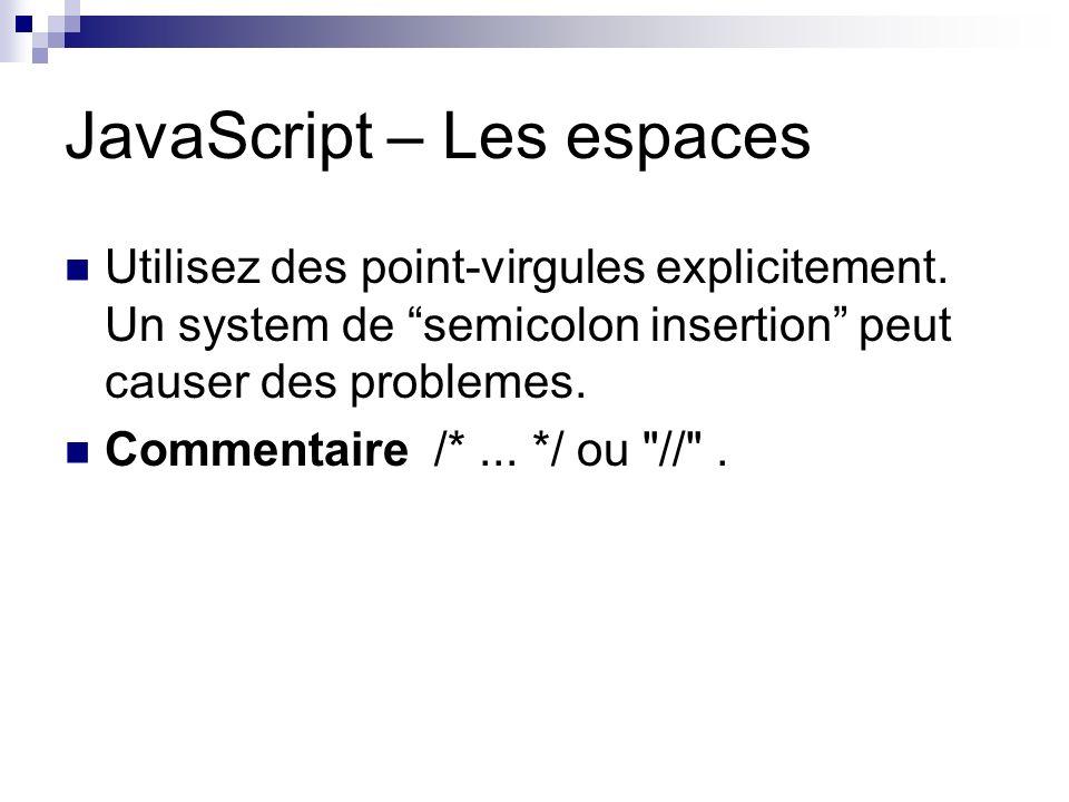 JavaScript – Les espaces Utilisez des point-virgules explicitement.