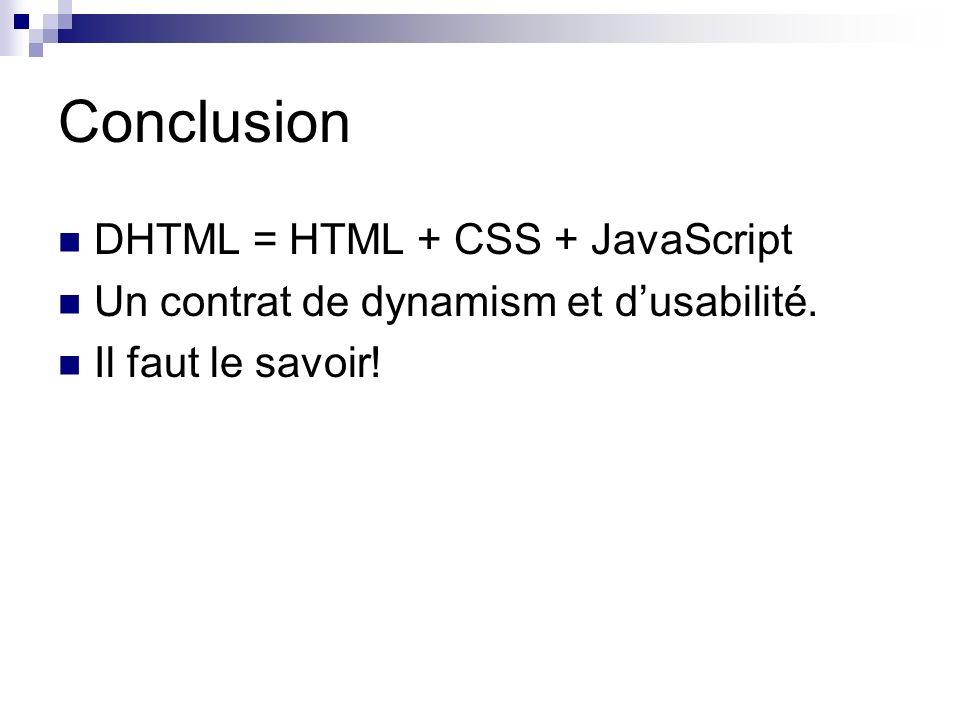 Conclusion DHTML = HTML + CSS + JavaScript Un contrat de dynamism et dusabilité. Il faut le savoir!