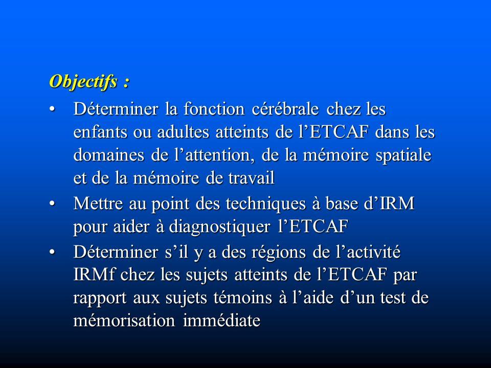 Objectifs : Déterminer la fonction cérébrale chez les enfants ou adultes atteints de lETCAF dans les domaines de lattention, de la mémoire spatiale et