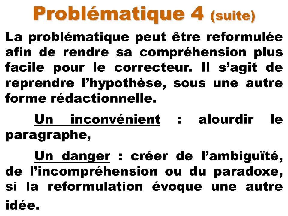 Problématique 4 (suite) La problématique peut être reformulée afin de rendre sa compréhension plus facile pour le correcteur. Il sagit de reprendre lh