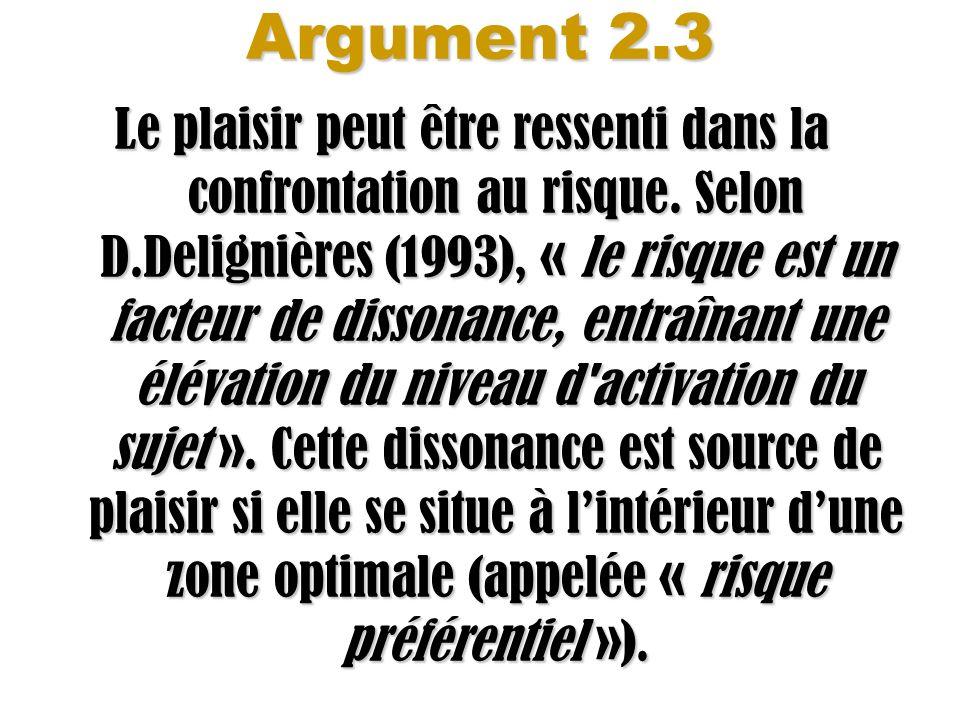 Argument 2.3 Le plaisir peut être ressenti dans la confrontation au risque. Selon D.Delignières (1993), « le risque est un facteur de dissonance, entr