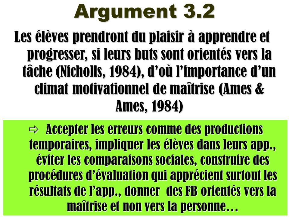 Argument 3.2 Les élèves prendront du plaisir à apprendre et progresser, si leurs buts sont orientés vers la tâche (Nicholls, 1984), doù limportance du