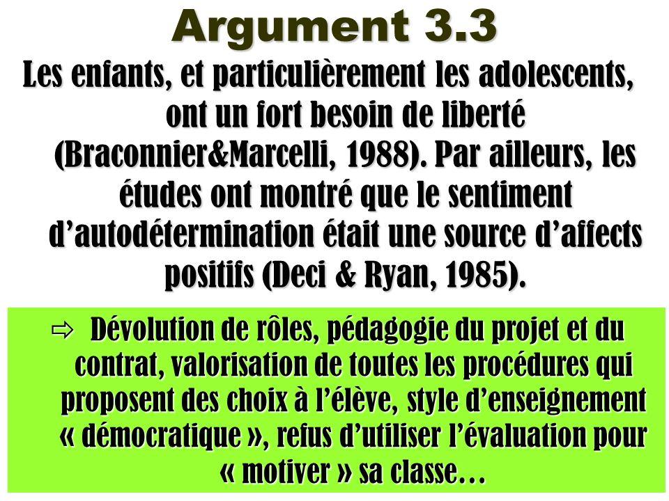 Argument 3.3 Les enfants, et particulièrement les adolescents, ont un fort besoin de liberté (Braconnier&Marcelli, 1988). Par ailleurs, les études ont