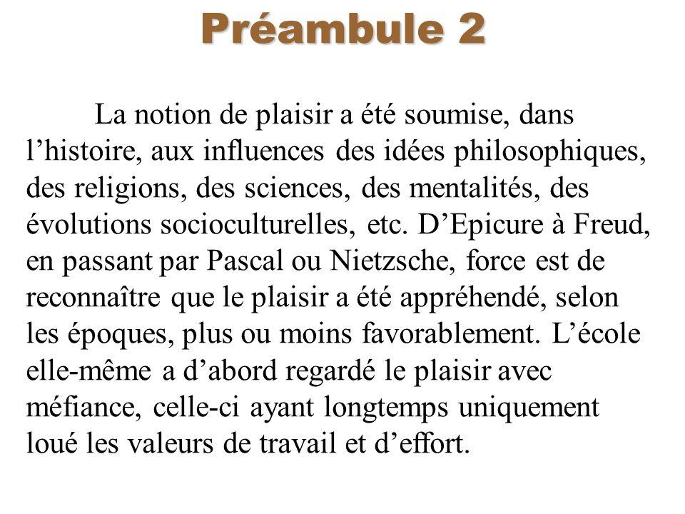 Préambule 2 La notion de plaisir a été soumise, dans lhistoire, aux influences des idées philosophiques, des religions, des sciences, des mentalités,