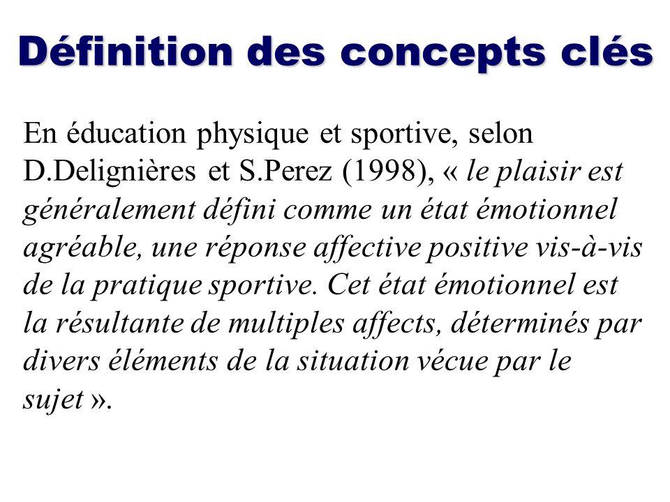 Définition des concepts clés En éducation physique et sportive, selon D.Delignières et S.Perez (1998), « le plaisir est généralement défini comme un é