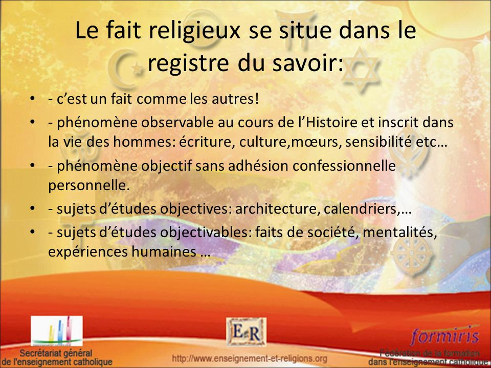 Le fait religieux se situe dans le registre du savoir: - cest un fait comme les autres! - phénomène observable au cours de lHistoire et inscrit dans l