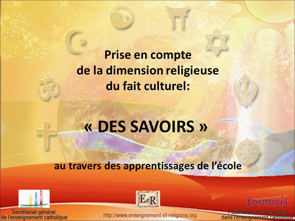 Prise en compte de la dimension religieuse du fait culturel: « DES SAVOIRS » au travers des apprentissages de lécole