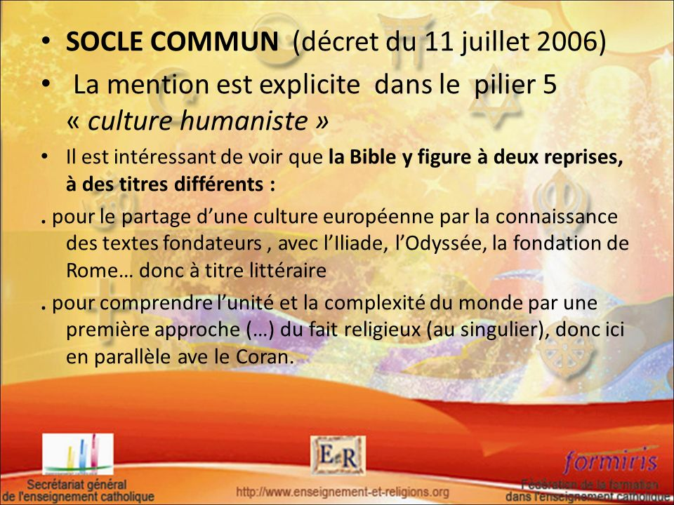 SOCLE COMMUN (décret du 11 juillet 2006) La mention est explicite dans le pilier 5 « culture humaniste » Il est intéressant de voir que la Bible y fig