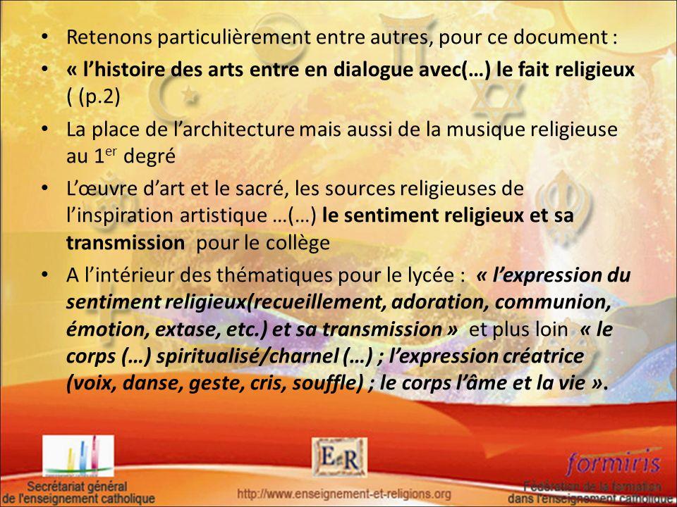 Retenons particulièrement entre autres, pour ce document : « lhistoire des arts entre en dialogue avec(…) le fait religieux ( (p.2) La place de larchi