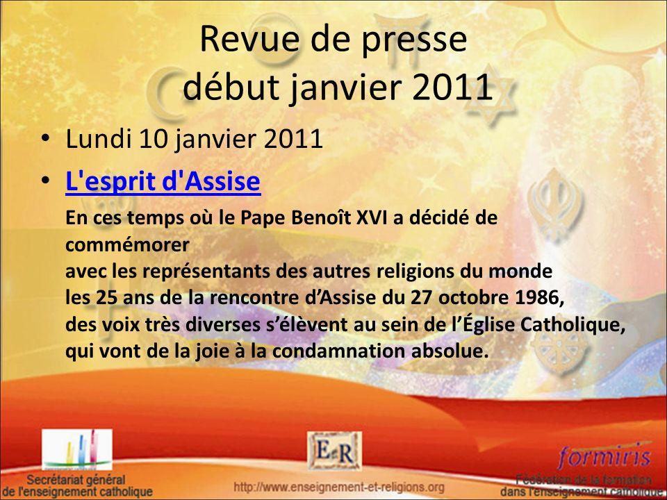 Revue de presse début janvier 2011 Lundi 10 janvier 2011 L'esprit d'Assise En ces temps où le Pape Benoît XVI a décidé de commémorer avec les représen
