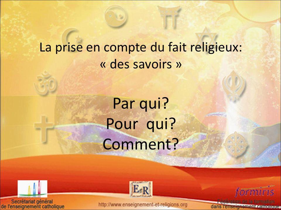 La prise en compte du fait religieux: « des savoirs » Par qui? Pour qui? Comment?