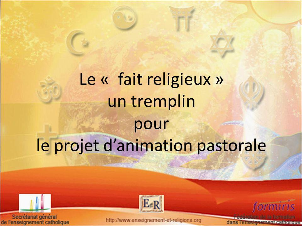 Le « fait religieux » un tremplin pour le projet danimation pastorale