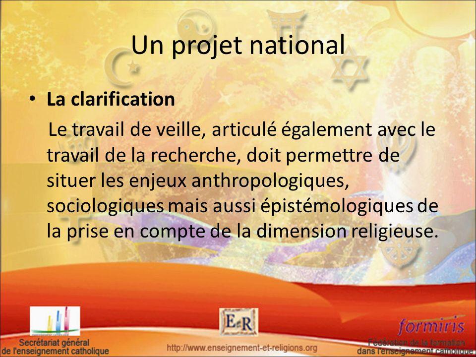 Un projet national La clarification Le travail de veille, articulé également avec le travail de la recherche, doit permettre de situer les enjeux anth