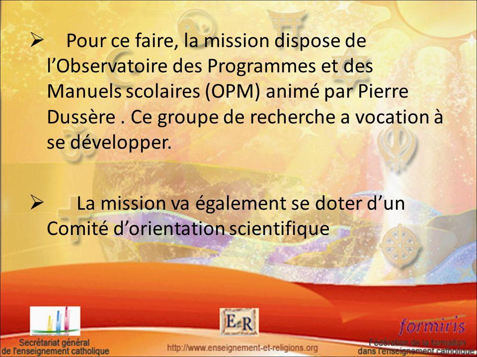 Pour ce faire, la mission dispose de lObservatoire des Programmes et des Manuels scolaires (OPM) animé par Pierre Dussère. Ce groupe de recherche a vo