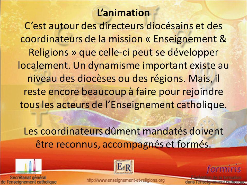 Lanimation Cest autour des directeurs diocésains et des coordinateurs de la mission « Enseignement & Religions » que celle-ci peut se développer local
