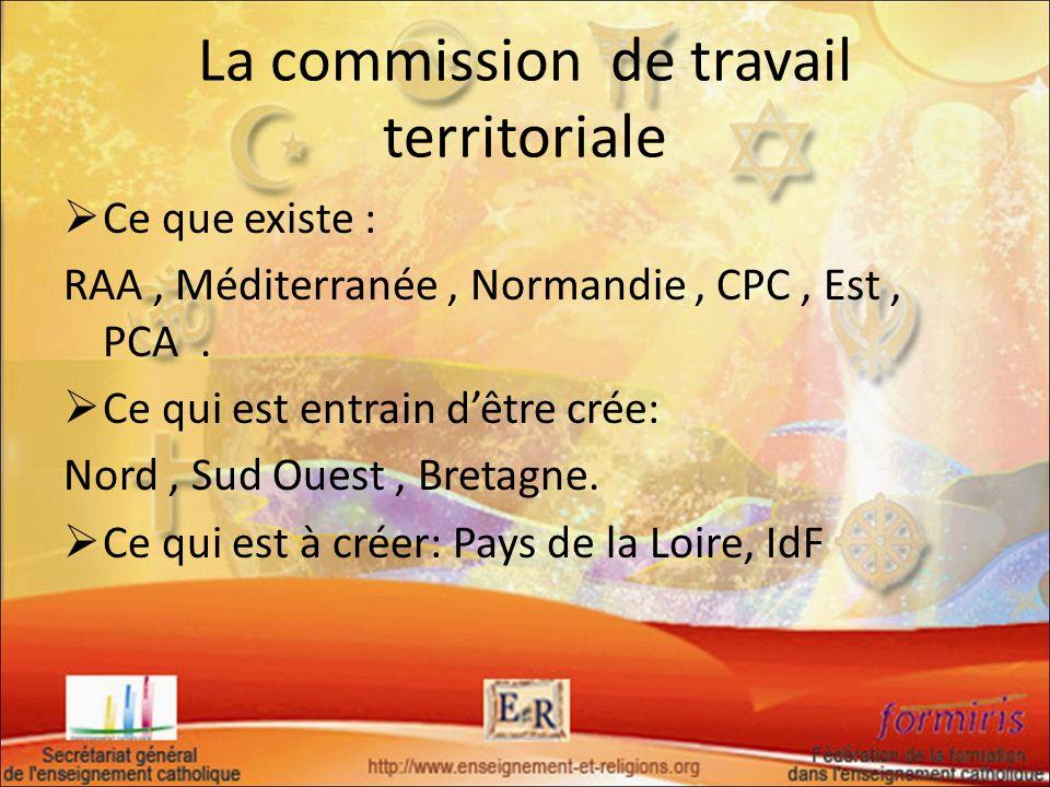 La commission de travail territoriale Ce que existe : RAA, Méditerranée, Normandie, CPC, Est, PCA. Ce qui est entrain dêtre crée: Nord, Sud Ouest, Bre