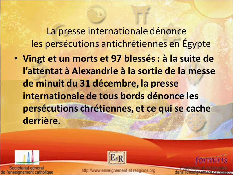 La presse internationale dénonce les persécutions antichrétiennes en Égypte Vingt et un morts et 97 blessés : à la suite de lattentat à Alexandrie à l