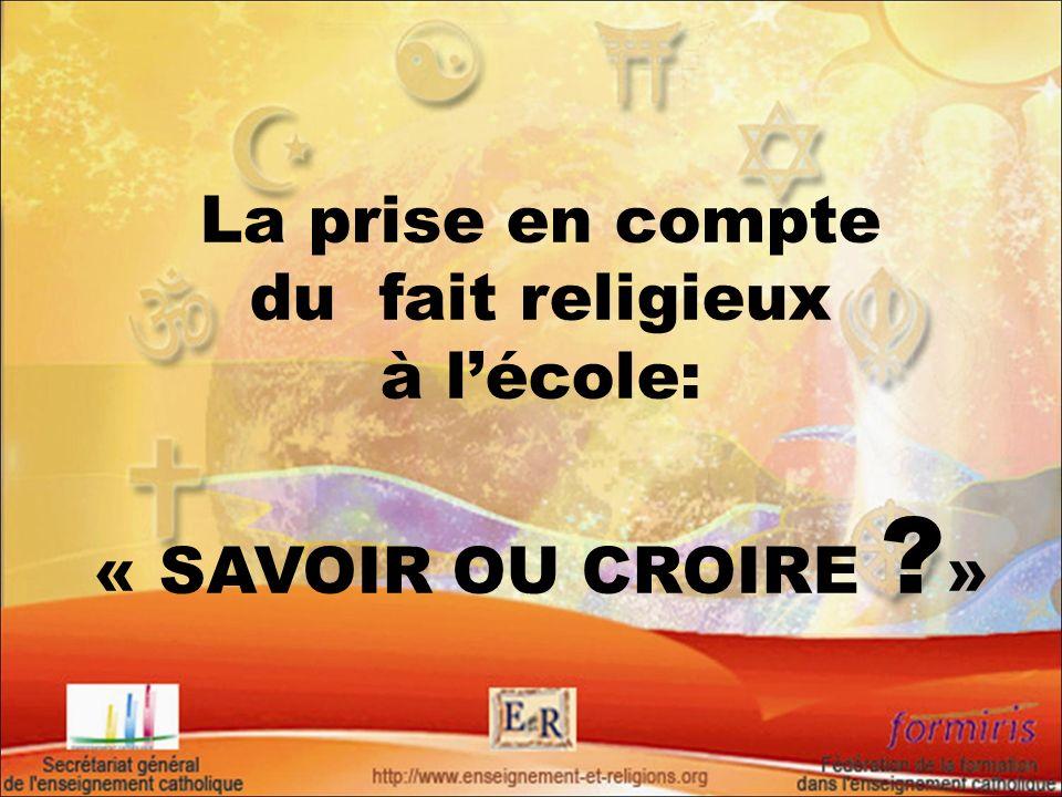 La prise en compte du fait religieux à lécole: « SAVOIR OU CROIRE ? »