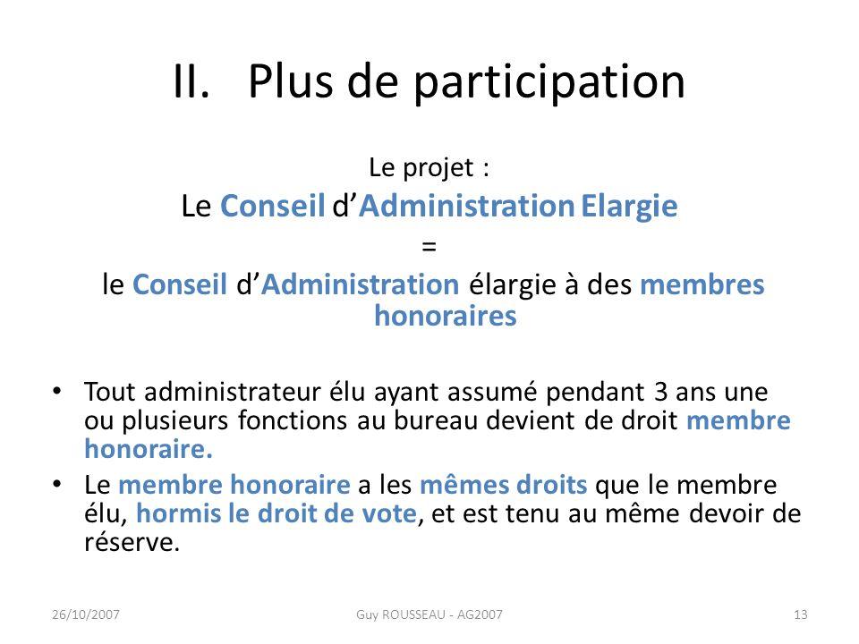 II. Plus de participation Le projet : Le Conseil dAdministration Elargie = le Conseil dAdministration élargie à des membres honoraires Tout administra