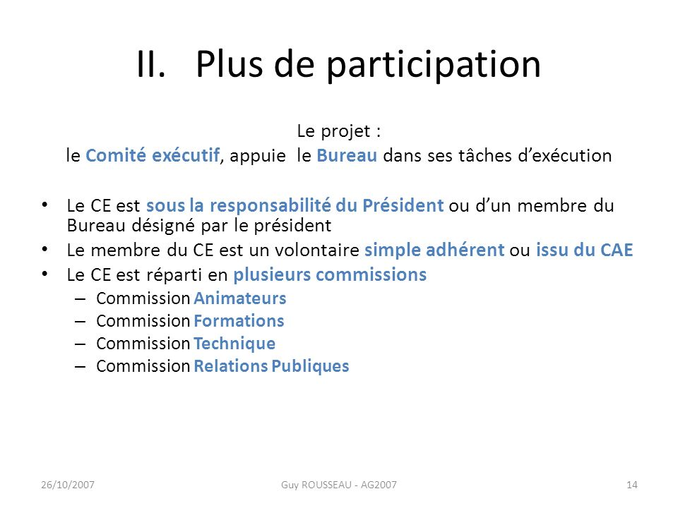 II. Plus de participation Le projet : le Comité exécutif, appuie le Bureau dans ses tâches dexécution Le CE est sous la responsabilité du Président ou