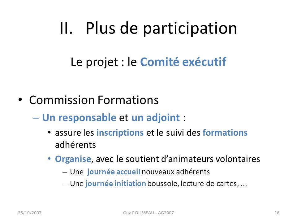 II. Plus de participation Le projet : le Comité exécutif Commission Formations – Un responsable et un adjoint : assure les inscriptions et le suivi de