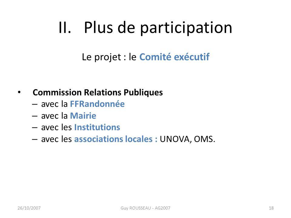 II. Plus de participation Le projet : le Comité exécutif Commission Relations Publiques – avec la FFRandonnée – avec la Mairie – avec les Institutions