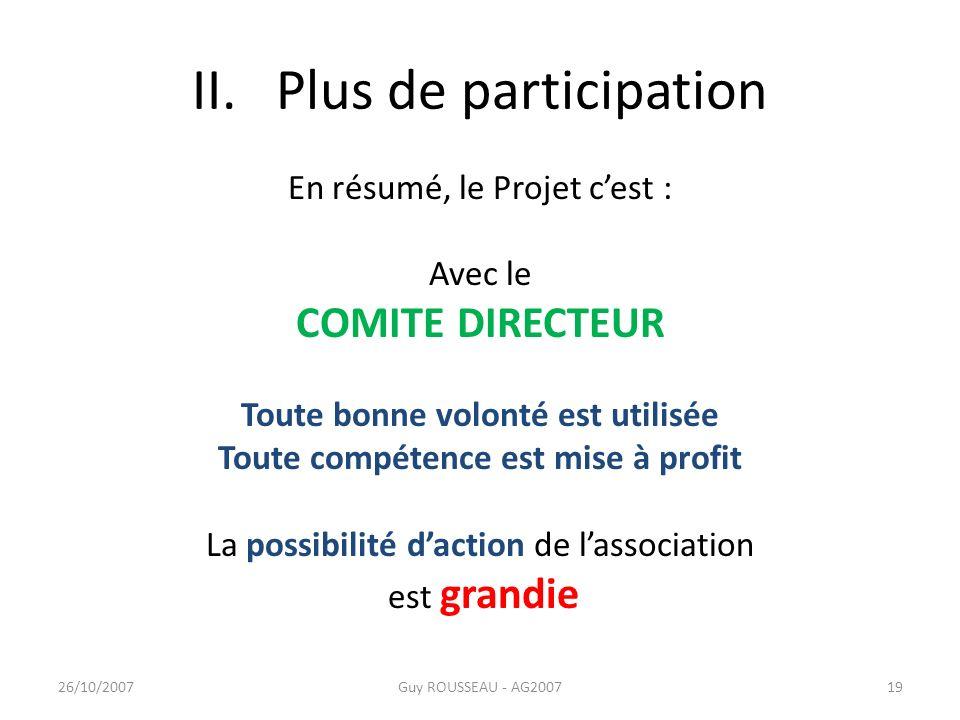 II. Plus de participation En résumé, le Projet cest : Avec le COMITE DIRECTEUR Toute bonne volonté est utilisée Toute compétence est mise à profit La