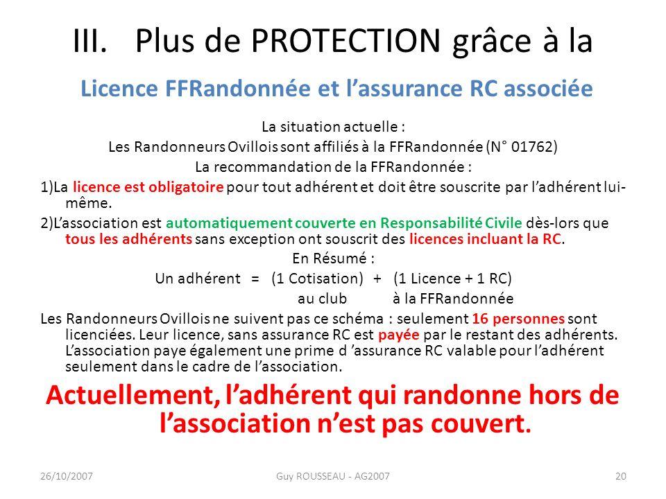 III. Plus de PROTECTION grâce à la Licence FFRandonnée et lassurance RC associée La situation actuelle : Les Randonneurs Ovillois sont affiliés à la F