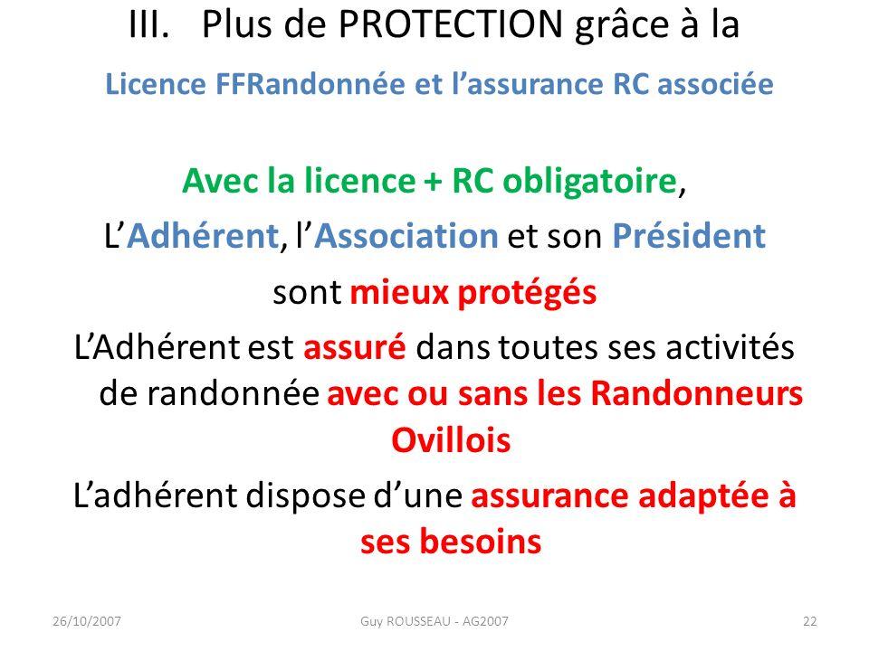 III. Plus de PROTECTION grâce à la Licence FFRandonnée et lassurance RC associée Avec la licence + RC obligatoire, LAdhérent, lAssociation et son Prés