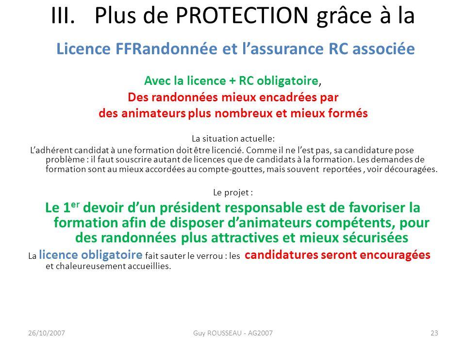 III. Plus de PROTECTION grâce à la Licence FFRandonnée et lassurance RC associée Avec la licence + RC obligatoire, Des randonnées mieux encadrées par