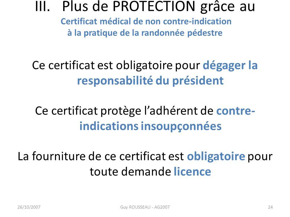 III. Plus de PROTECTION grâce au Certificat médical de non contre-indication à la pratique de la randonnée pédestre Ce certificat est obligatoire pour