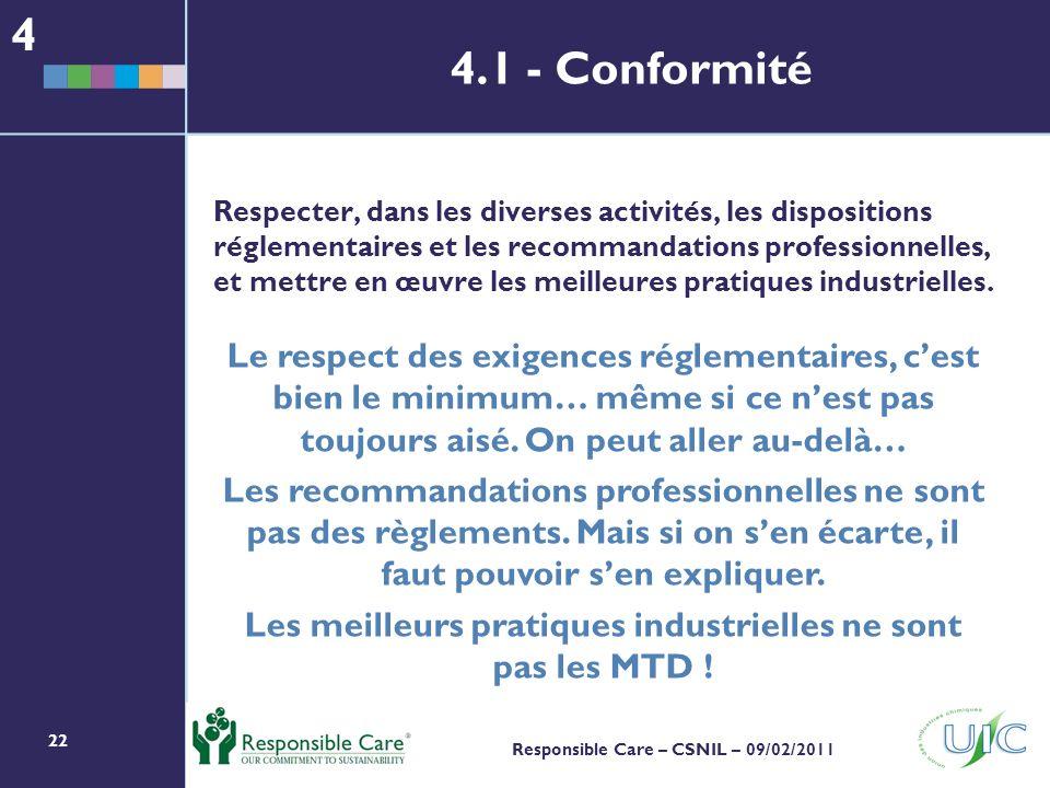22 Responsible Care – CSNIL – 09/02/2011 Respecter, dans les diverses activités, les dispositions réglementaires et les recommandations professionnelles, et mettre en œuvre les meilleures pratiques industrielles.