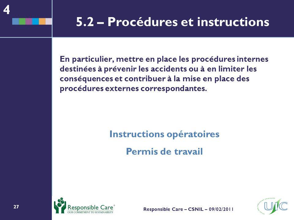 27 Responsible Care – CSNIL – 09/02/2011 En particulier, mettre en place les procédures internes destinées à prévenir les accidents ou à en limiter les conséquences et contribuer à la mise en place des procédures externes correspondantes.