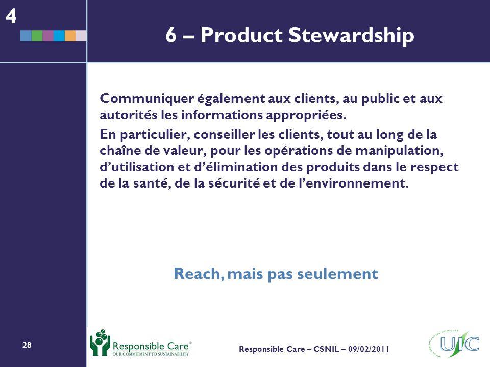 28 Responsible Care – CSNIL – 09/02/2011 Communiquer également aux clients, au public et aux autorités les informations appropriées.