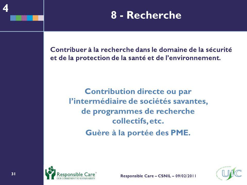 31 Responsible Care – CSNIL – 09/02/2011 Contribuer à la recherche dans le domaine de la sécurité et de la protection de la santé et de lenvironnement.