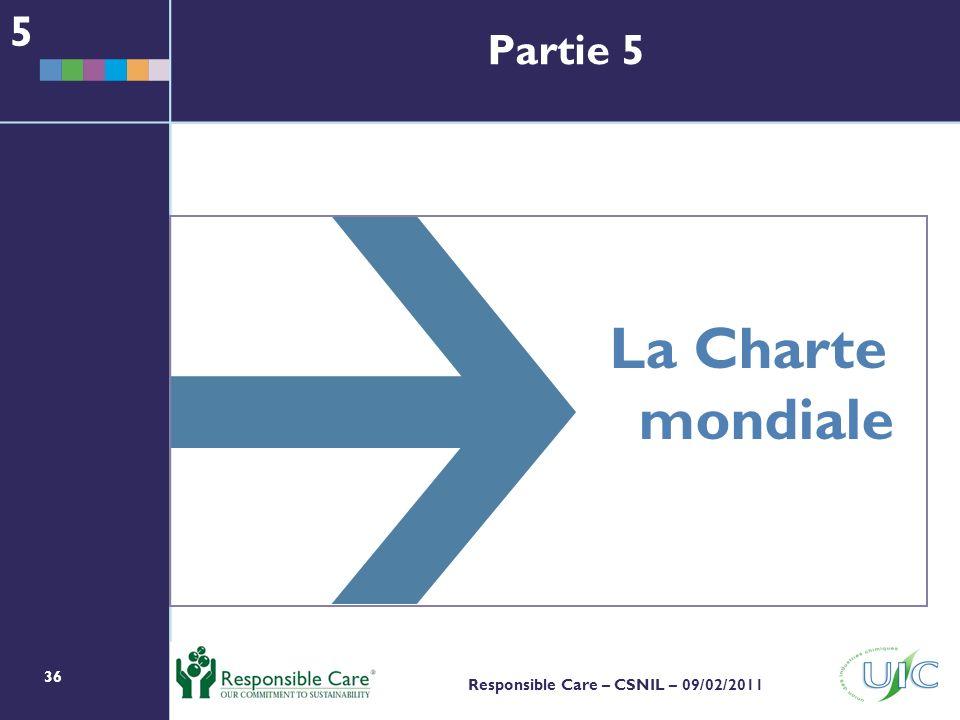 36 Responsible Care – CSNIL – 09/02/2011 La Charte mondiale 5 Partie 5