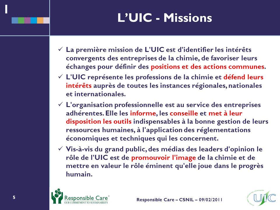 5 Responsible Care – CSNIL – 09/02/2011 La première mission de L UIC est d identifier les intérêts convergents des entreprises de la chimie, de favoriser leurs échanges pour définir des positions et des actions communes.