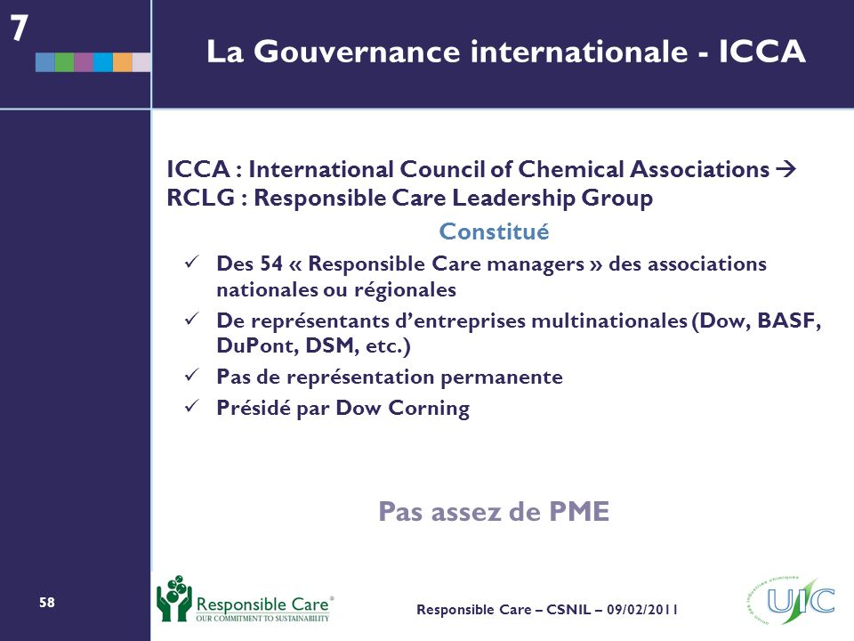 58 Responsible Care – CSNIL – 09/02/2011 La Gouvernance internationale - ICCA ICCA : International Council of Chemical Associations RCLG : Responsible