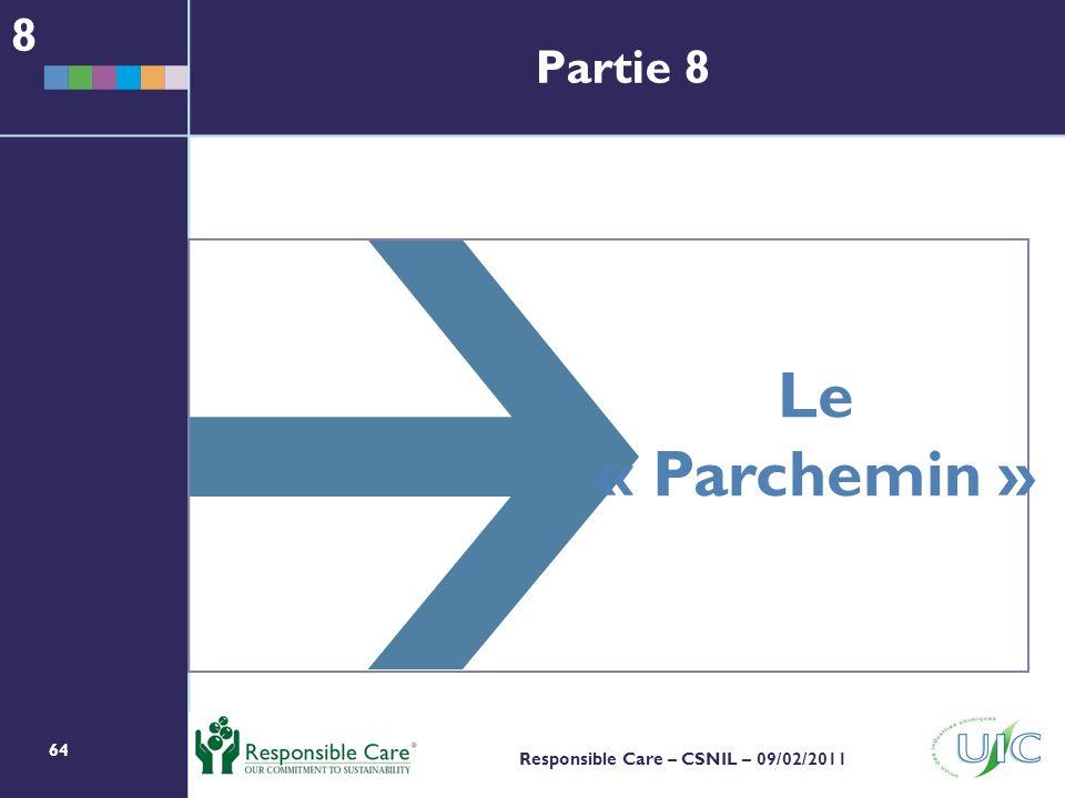 64 Responsible Care – CSNIL – 09/02/2011 Le « Parchemin » 8 Partie 8