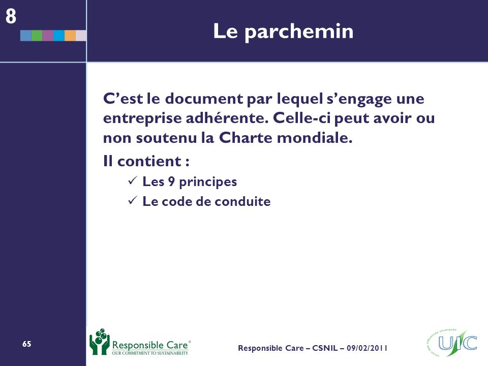 65 Responsible Care – CSNIL – 09/02/2011 Le parchemin Cest le document par lequel sengage une entreprise adhérente.