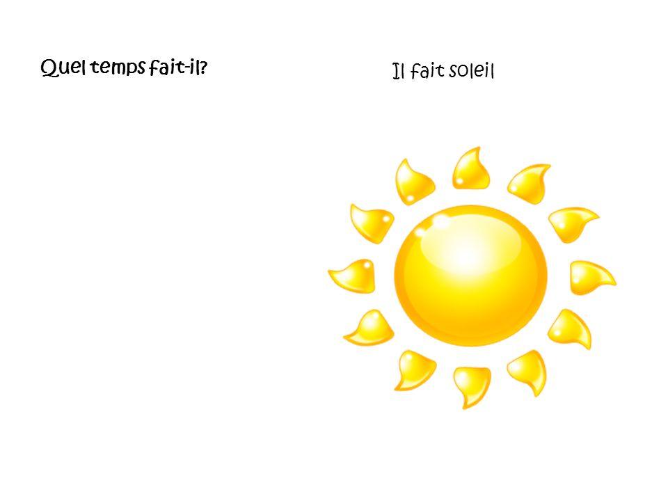 Quel temps fait-il? Il fait soleil