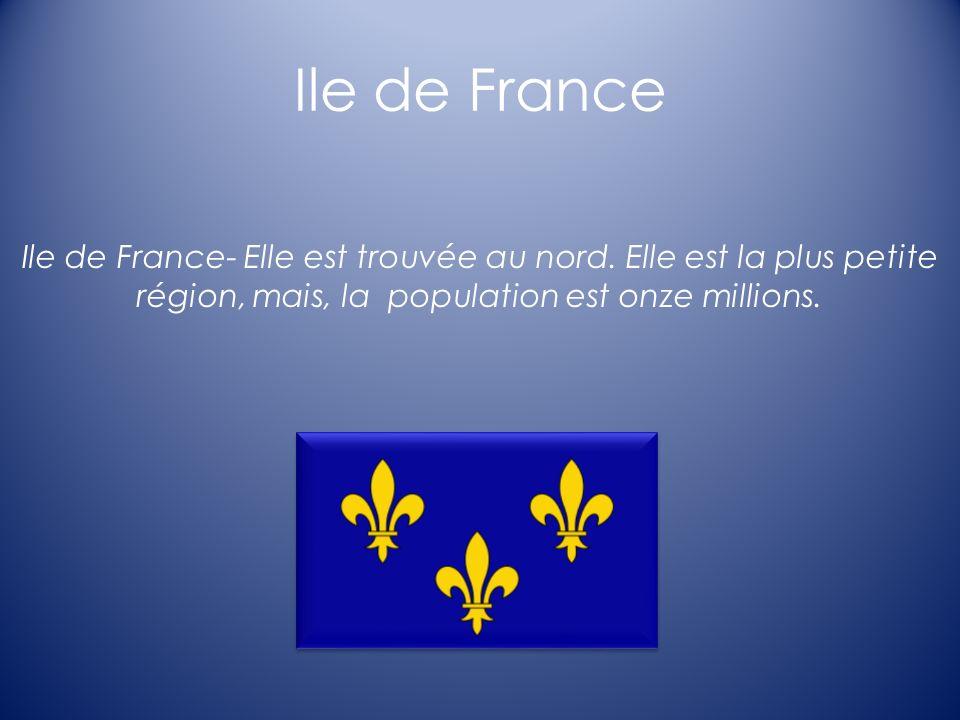 Ile de France Ile de France- Elle est trouvée au nord. Elle est la plus petite région, mais, la population est onze millions.