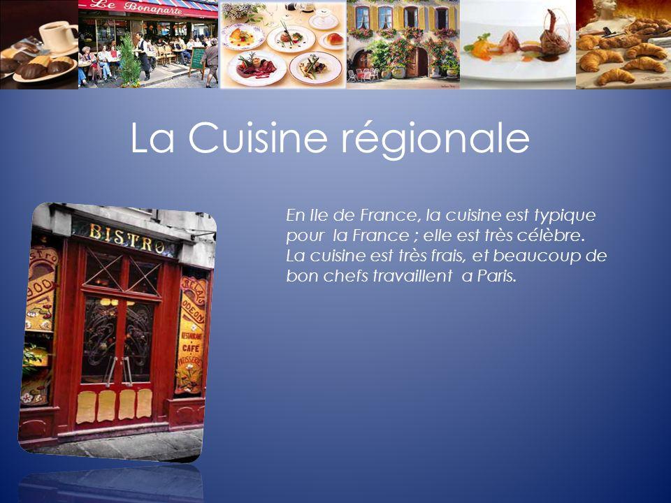 La Cuisine régionale En Ile de France, la cuisine est typique pour la France ; elle est très célèbre. La cuisine est très frais, et beaucoup de bon ch