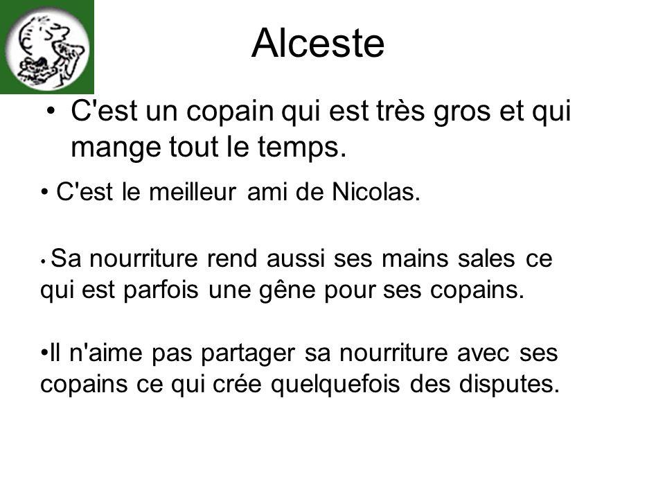 Alceste C'est un copain qui est très gros et qui mange tout le temps. C'est le meilleur ami de Nicolas. Sa nourriture rend aussi ses mains sales ce qu