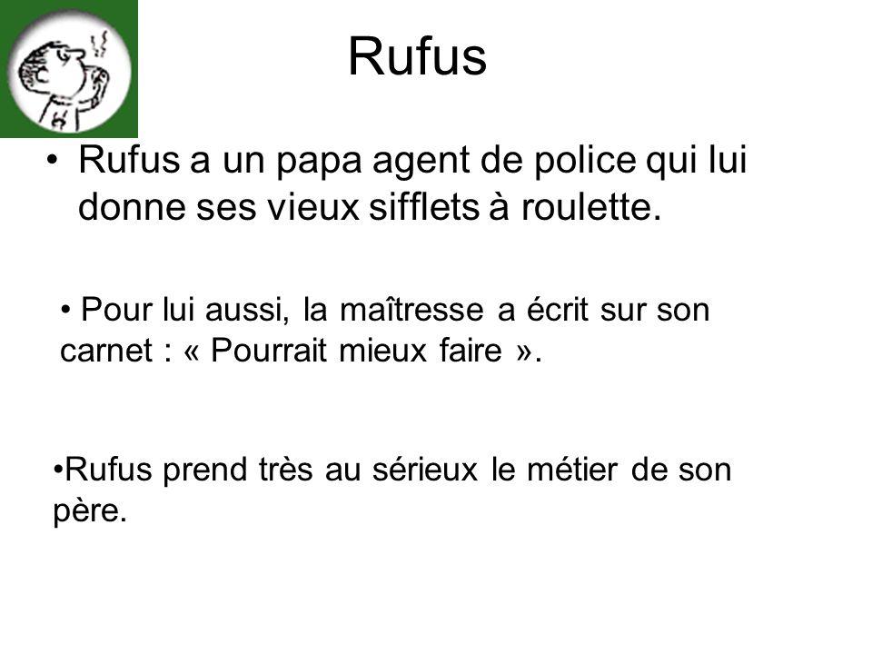 Rufus Rufus a un papa agent de police qui lui donne ses vieux sifflets à roulette. Pour lui aussi, la maîtresse a écrit sur son carnet : « Pourrait mi