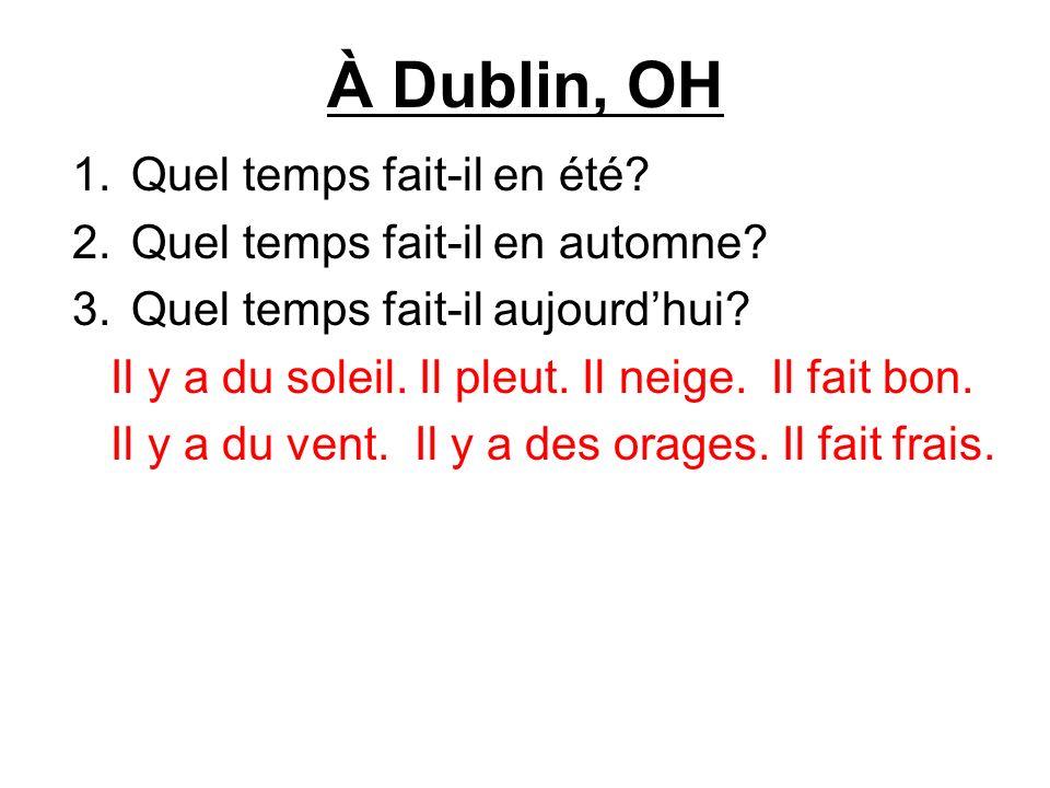 À Dublin, OH 1.Quel temps fait-il en été? 2.Quel temps fait-il en automne? 3.Quel temps fait-il aujourdhui? Il y a du soleil. Il pleut. Il neige. Il f
