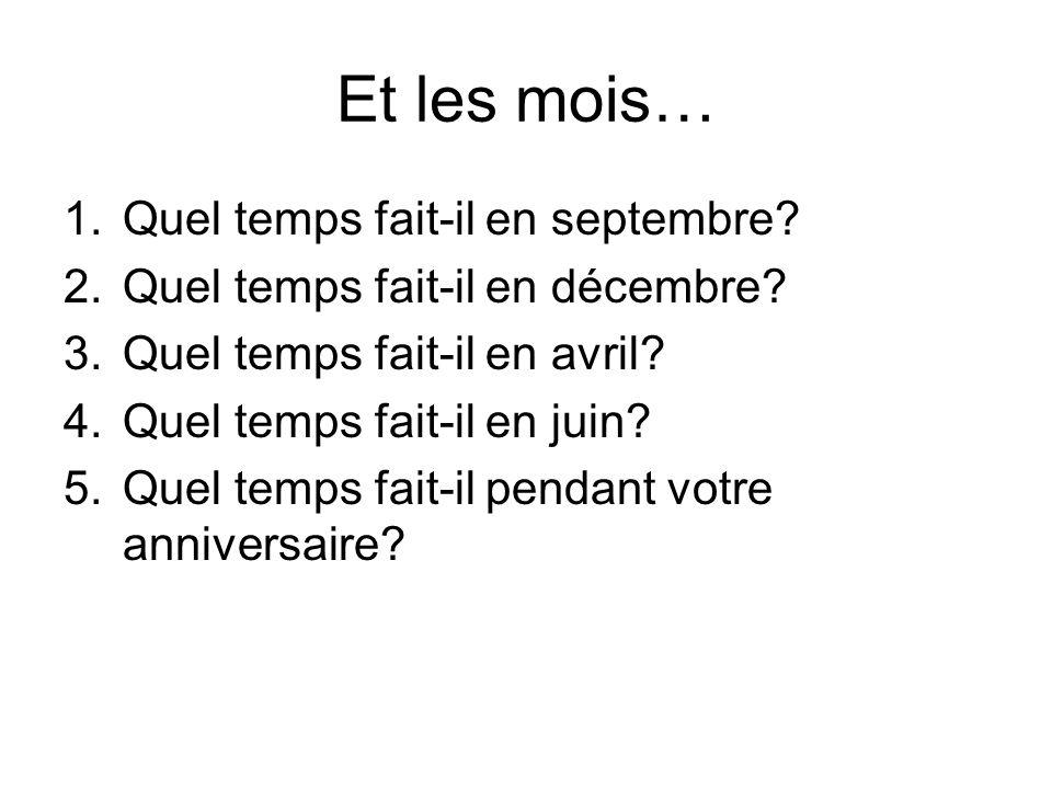 Et les mois… 1.Quel temps fait-il en septembre? 2.Quel temps fait-il en décembre? 3.Quel temps fait-il en avril? 4.Quel temps fait-il en juin? 5.Quel