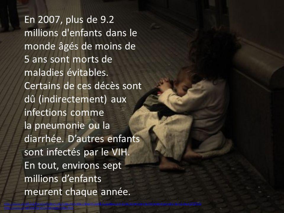 En 2007, plus de 9.2 millions d'enfants dans le monde âgés de moins de 5 ans sont morts de maladies évitables. Certains de ces décès sont dû (indirect